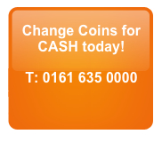 Change Coins with us - Call 0161 635 0000